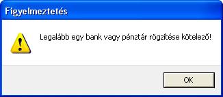 A szoftver csak abban az esetben engedi az új bizonylat rögzítését, ha legalább egy bankot vagy egy pénztárat már rögzített a rendszerben. Erről a program figyelmeztető üzenetet is küld